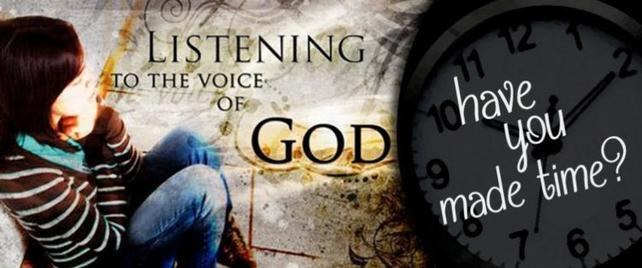 Listening to the Voice of God...Have you made time?